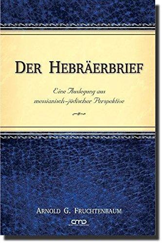 Der Hebräerbrief: Eine Auslegung aus messianisch-jüdischer Perspektive