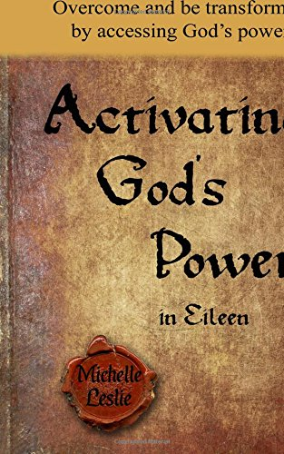 Activating God's Power in Eileen: Overcome and be transformed by accessing God's power.
