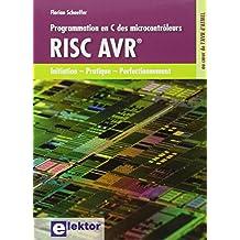 Programmation en C des microcontrôleurs RISC AVR®: Initiation - Pratique - Perfectionnement