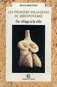 Les premiers villageois de Mésopotamie : Du village à la ville par Jean-Louis Huot