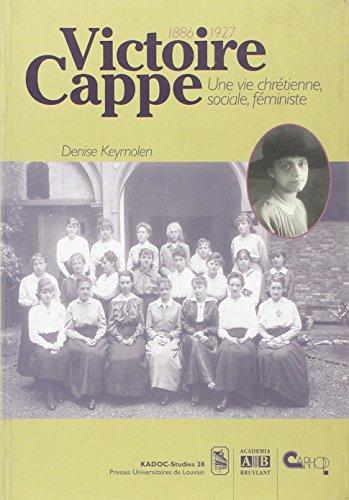 Victoire Cappe une Vie Chretienne Sociale Feministe 1886/1927