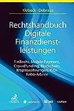Rechtshandbuch Digitale Finanzdienstleistungen: FinTechs, Mobile Payment, Crowdfunding, Blockchain, Robo-Advice