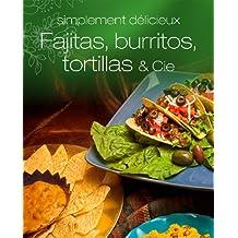 Fajitas, burritos, tortillas & Cie