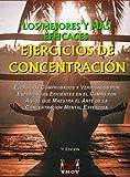 LOS MEJORES Y MÁS EFICACES EJERCICIOS DE CONCENTRACIÓN: EJERCICIOS COMPROBADOS Y VERIFICADOS POR EXPERIENCIAS EFICIENTES EN EL CAMPO POR AQUEL QUE MAESTRA EL ARTE DE LA CONCENTRACIÓN MENTAL EXTENDIDA