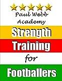 Paul Webb Academy: Strength Training for Footballers by Paul Webb (2014-11-24)