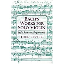 [(Bach's Works for Solo Violin: Style, Structure, Performance)] [Author: Joel Lester] published on (September, 1999)
