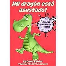 ¡Mi dragón está asustado! - 12 relatos para resolver problemas Problemas y miedos de los niños (Spanish Edition)