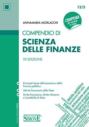 Compendio di Scienza delle Finanze: • Principali teorie dell'economia e della finanza pubblica • Attività finanziaria dello Stato • Diritto finanziario, Diritto tributario e Contabilità di Stato
