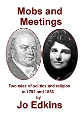 Mobs and Meetings: Two tales of politics and religion, in 1792 and 1883
