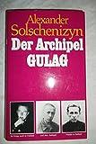 Der Archipel Gulag - 1918-1956 - Versuch einer künstlerischen Bewältigung - ALEXANDER SOLSCHENIZYN