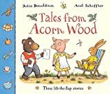 Tales from Acorn Wood: Three Lift-the-Flap Stories by Julia Donaldson (2008-03-07)