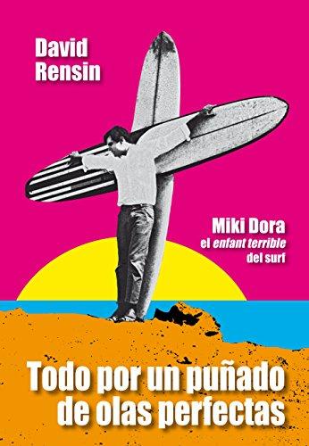 Todo por un puñado de olas perfectas: Miki Dora, l'enfant terrible del surf por David Rensin