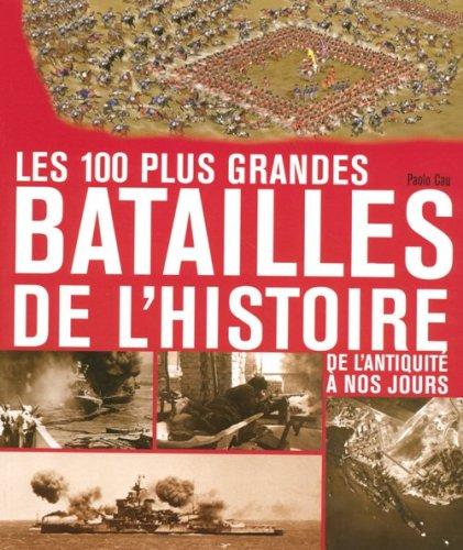 Les 100 plus grandes batailles de l'...
