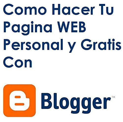 Como Hacer Un Blog Para Vender Por Internet: Como hacer Un Blog Para Ganar Dinero Por Internet (Spanish Edition) (Como Hacer Una Pagina Web)