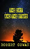 The Dirt and the Stars by Robert Cowan