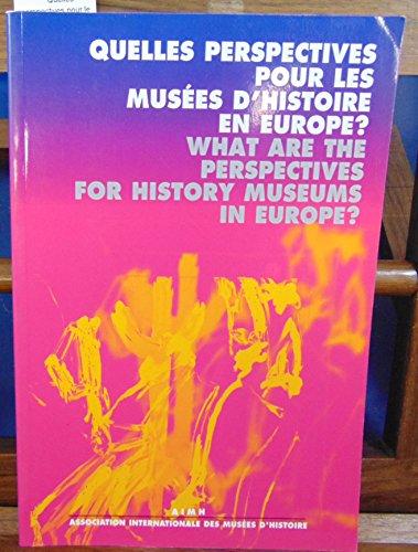 Quelles perspectives pour les musées d'histoire en Europe? : Actes du colloque, Musée national des arts et traditions populaires, 4-6 mai 1994 par Laurent Gervereau