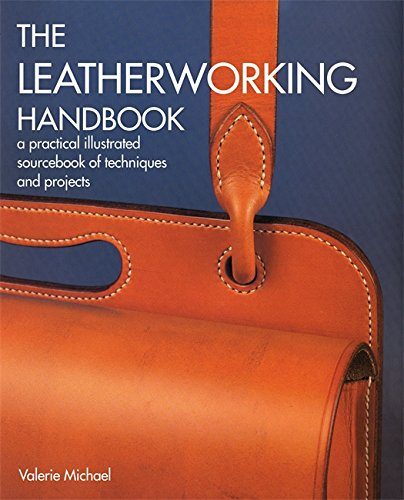 The Leatherworking Handbook: A Practical Illustrated Sourcebook of Techniques and Projects por Valerie Michael