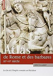 Atlas de Rome et des Barbares, IIIe-VIe siècles. La fin de l Empire romain en Occident