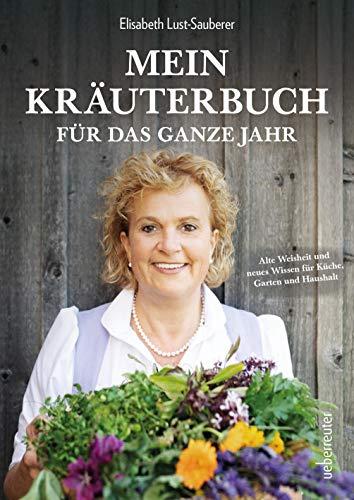 Mein Kräuterbuch für das ganze Jahr: Alte Weisheit und neues Wissen für Küche, Garten und Haushalt