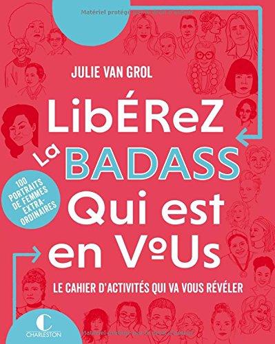 Libérez la badass qui est en vous : Le cahier d'activités qui va vous révéler - 10 portraits de femmes extraordinaires