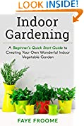 #2: Indoor Gardening: A Beginner's Quick Start Guide to Creating Your Own Wonderful Indoor Vegetable Garden (Gardening, Herbs, Vegetables, and Self Sufficiency Series Book 1)