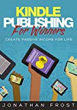 Kindle Publishing For Winners: Create Passive Income For Life