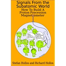 Signals from the Subatomic World: How to Build a Proton Precession Magnetometer (English Edition)