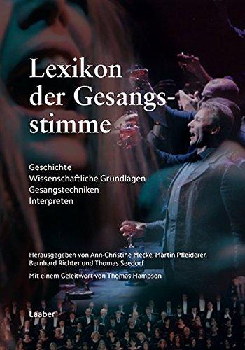 Lexikon der Gesangsstimme: Geschichte - Wissenschaftliche Grundlagen - Gesangstechniken - Interpreten (Instrumenten-Lexika)