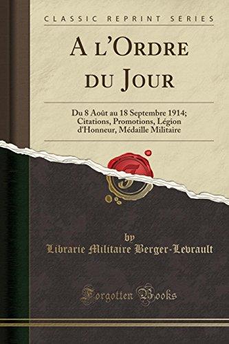 A l'Ordre du Jour: Du 8 Août au 18 Septembre 1914; Citations, Promotions, Légion d'Honneur, Médaille Militaire (Classic Reprint)
