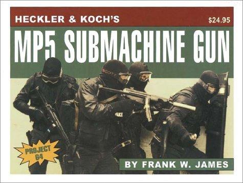 Heckler & Koch's Mp5 Submachine Gun by Frank W. James (2003-01-24) -