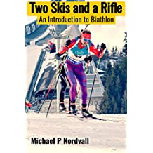 Two Skis and a Rifle: An Introduction to Biathlon (English Edition)