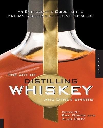 The Art of Distilling Whiskey and Other Spirits: An Enthusiast's Guide to the Artisan Distilling of Potent Potables by (2009-11-01)