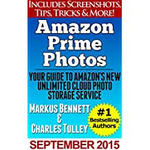 Amazon Prime Photos: Your Guide to Amazon's New UNLIMITED Cloud Photo Storage Service (English Edition)