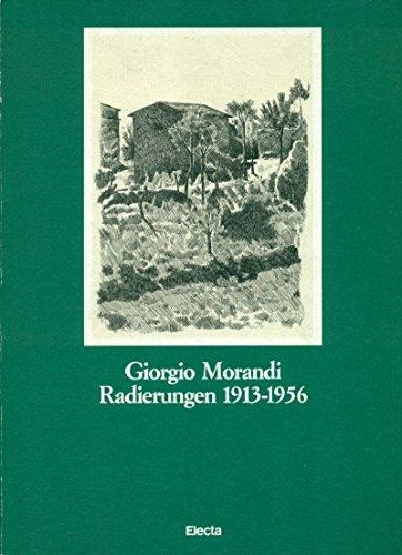 Giorgio Morandi. Radierungen 1913-1956. Giorgio Morandi. Le acqueforti 1913-1956