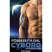 Romanzo rosa Fantascienza: Posseduta dal Cyborg (BBW Spazio Fantascienza Romanzo ) (Racconti Fantasy, New Adult e Paranormali)