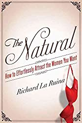 [(The Natural : How to Effortlessly Attract the Women You Want)] [By (author) Richard La Ruina] published on (February, 2012)