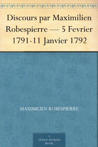 Discours par Maximilien Robespierre — 5 Fevrier 1791-11 Janvier 1792