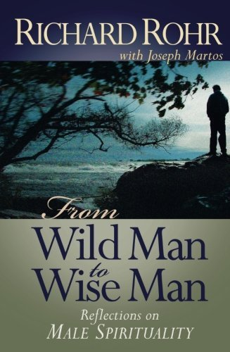 From Wild Man to Wise Man: Reflections on Male Spirituality por Richard Rohr