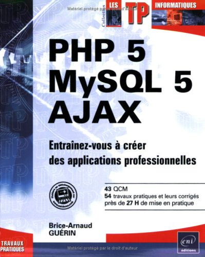 PHP 5 - MySQL 5 - Ajax - Entrainez-vous à créer des applications professionnelles par Brice-Arnaud Guerin