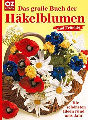 Das grosse Buch der Häkelblumen und Früchte: Die schönsten Ideen rund ums Jahr