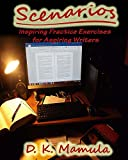 Scenarios: Inspiring Practice Exercises for Aspiring Writers
