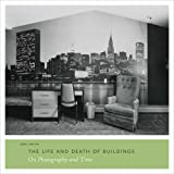 The Life and Death of Buildings: On Photography and Time (Princeton University Art Museum) by Joel Smith (2011-09-02)