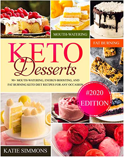 Keto Desserts Cookbook #2020: 90+ Mouth-Watering, Energy-Boosting, and Fat-Burning Keto Diet Recipes For Any Occasion (English Edition)