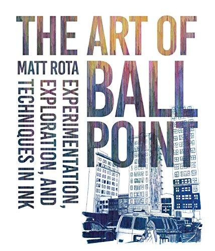 The Art of Ballpoint: Experimentation, Exploration, and Techniques in Ink por Matt Rota