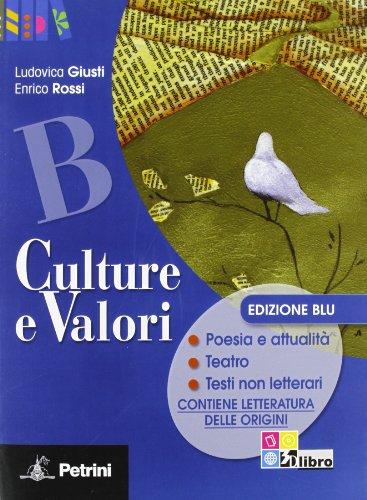 Culture e Valori Edizione Blu. Volume B. Poesia e attualità, Teatro Testi non letterari, Letteratura delle origini : CULTURE VAL.BLU B