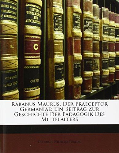 Rabanus Maurus, Der Praeceptor Germaniae: Ein Beitrag Zur Geschichte Der Pdagogik Des Mittelalters