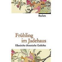 Frühling im Jadehaus: Klassische chinesische Gedichte