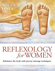 Reflexology for Women: Restore Harmony and Balance Through Precise Massaging Techniques by Nicola Hall (2000-01-15)