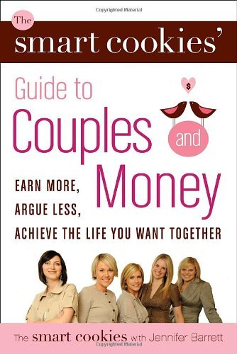 The Smart Cookies' Guide to Couples and Money: Earn More, Argue Less, Achieve the Life You Want Together by Smart Cookies (2010-01-26) (Life-cookies Smart)
