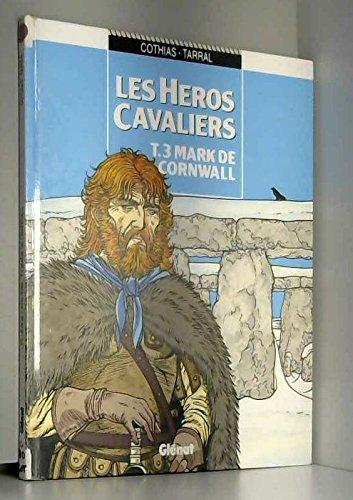 Les Héros cavaliers, tome 3 : Mark de Cornwall